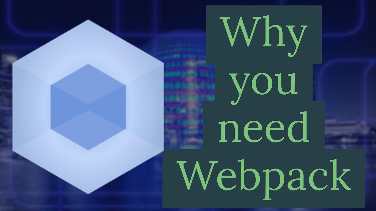 Why you need Webpack?