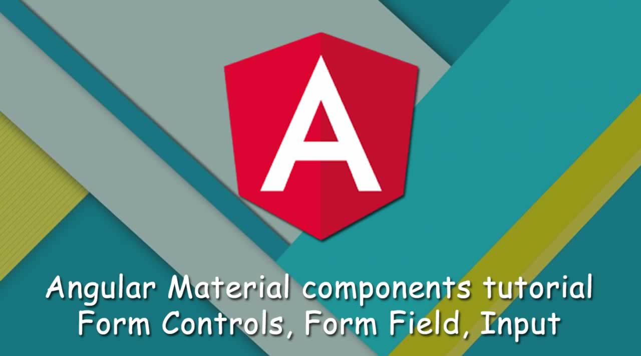 Angular Material components tutorial: Form Controls, Form Field, Input
