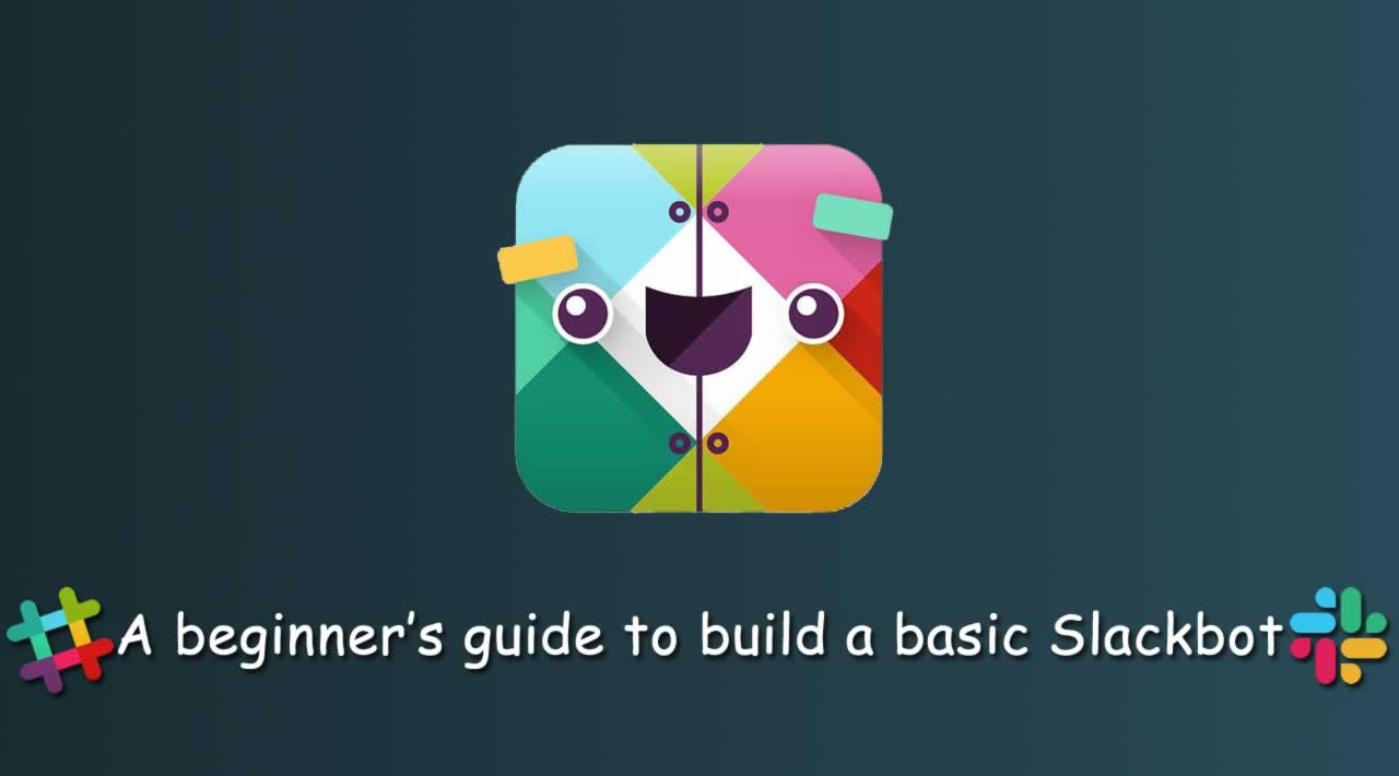 A beginner's guide to build a basic Slackbot