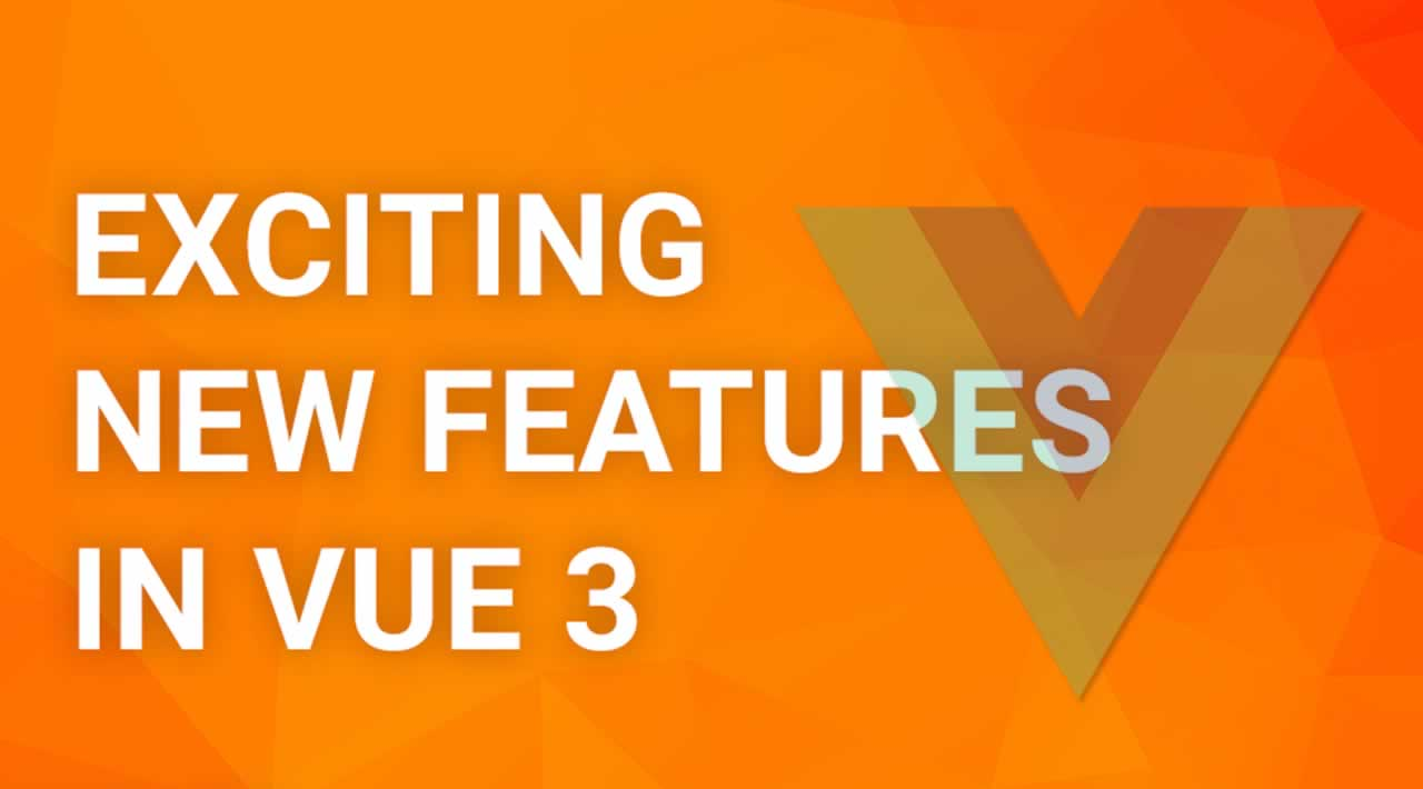 Exciting new features in Vue 3