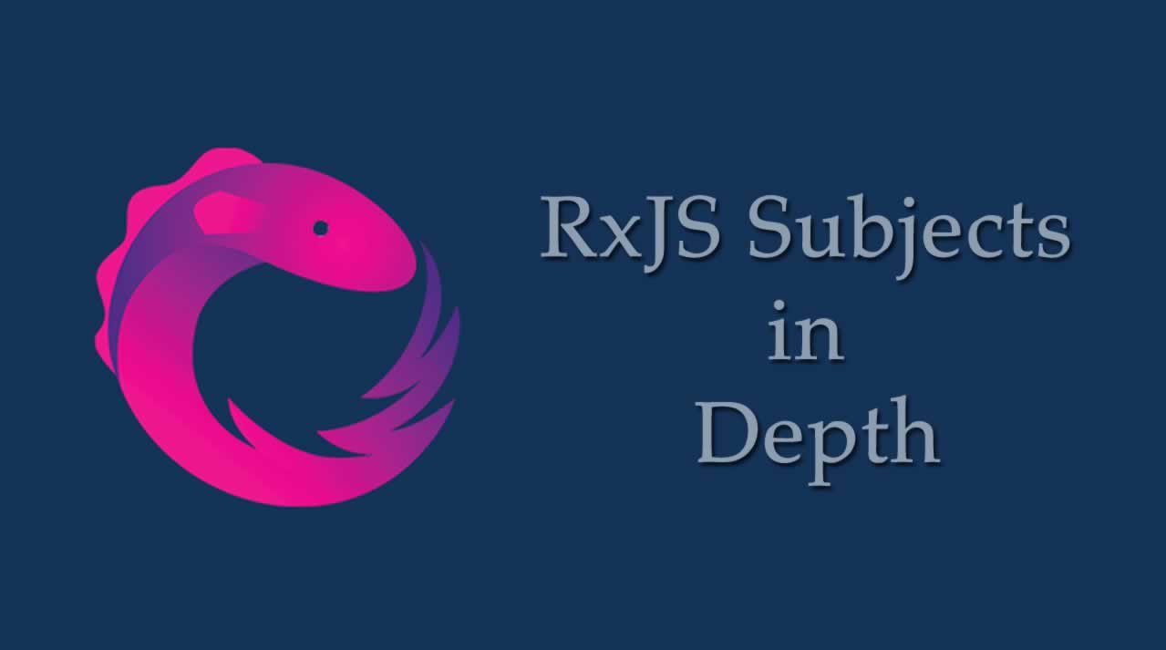 RxJS Subjects in Depth
