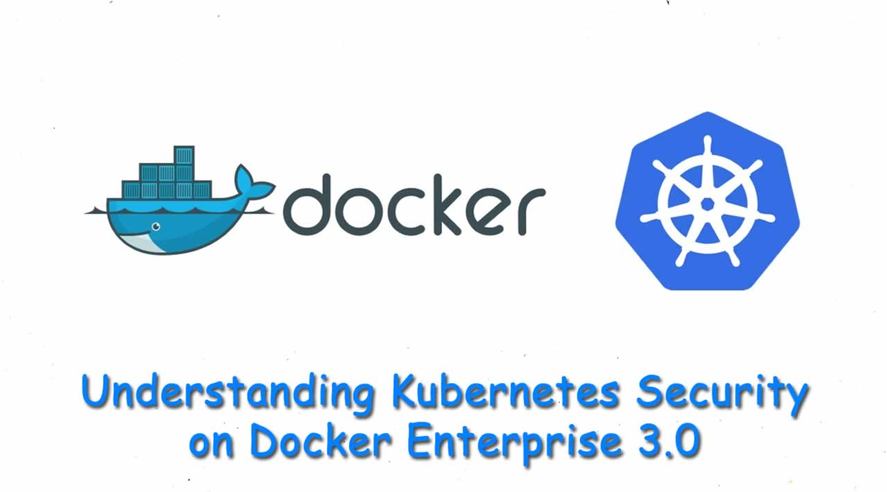 Understanding Kubernetes Security on Docker Enterprise 3.0
