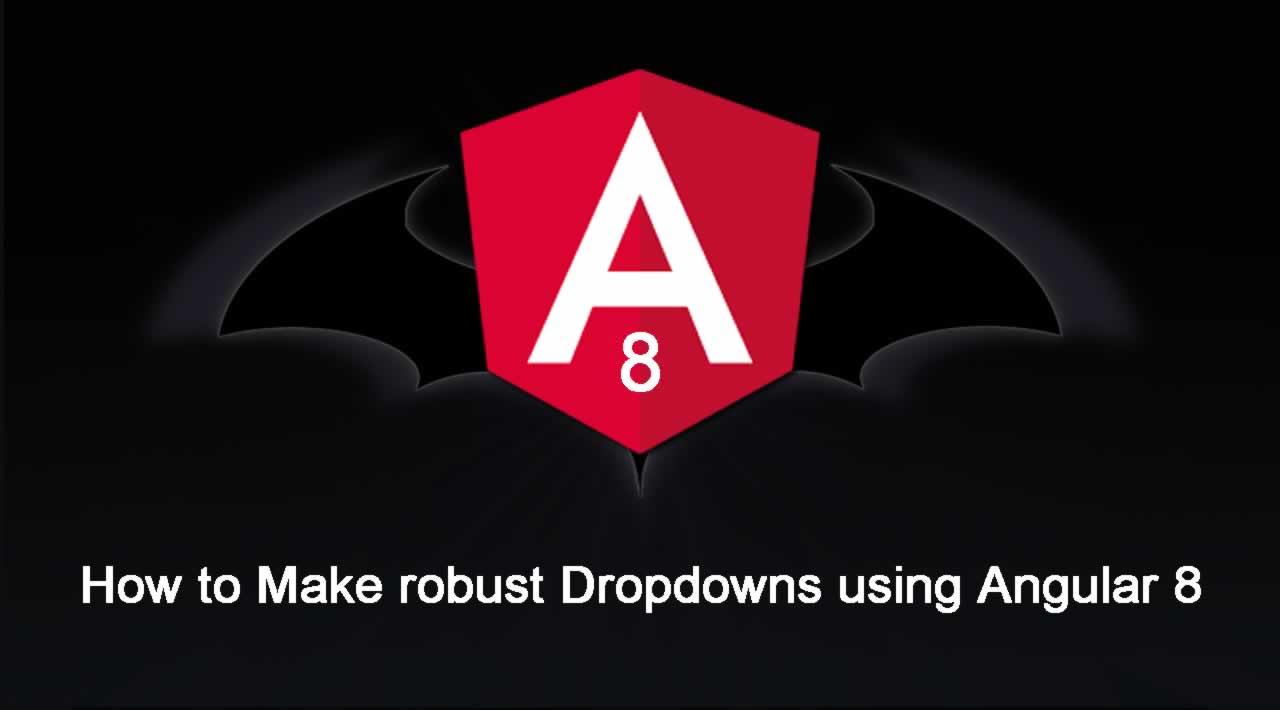 How to Make robust Dropdowns using Angular 8