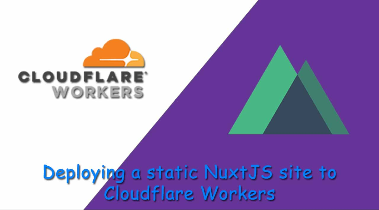 Learn how to deploy a static NuxtJS site to the Cloudflare Workers