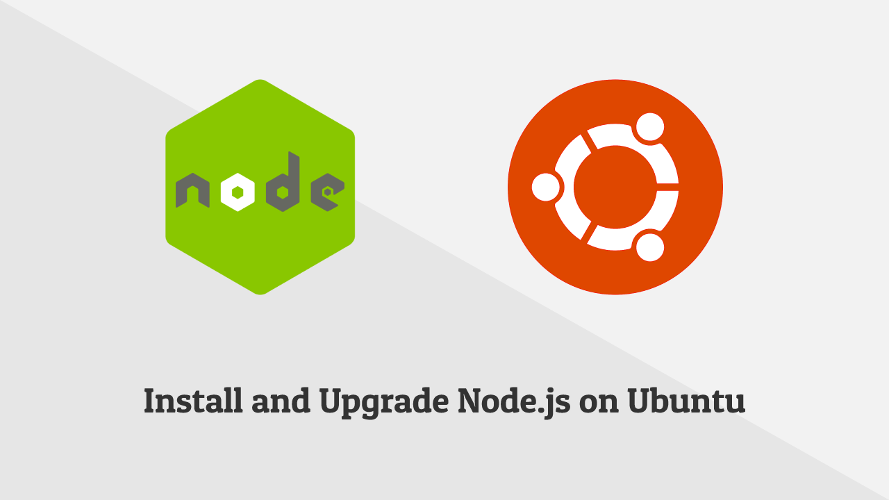 How to Install and Upgrade Node.js v12.x, v13.x on Ubuntu 18.04 LTS