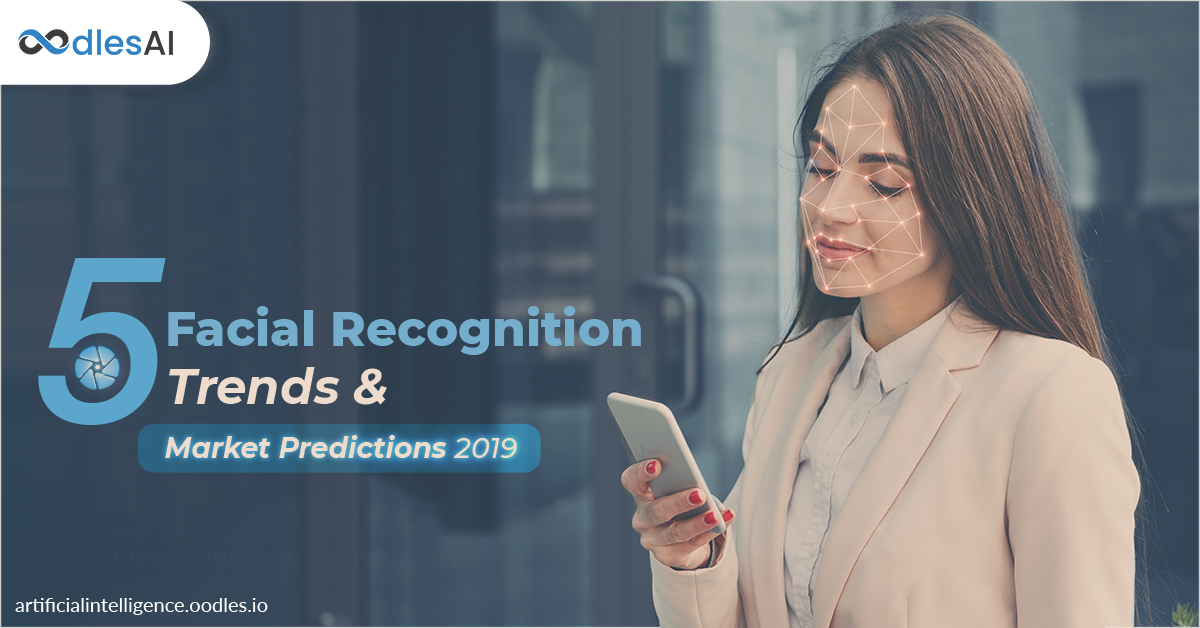 5 Facial Recognition Trends and Market Predictions 2019