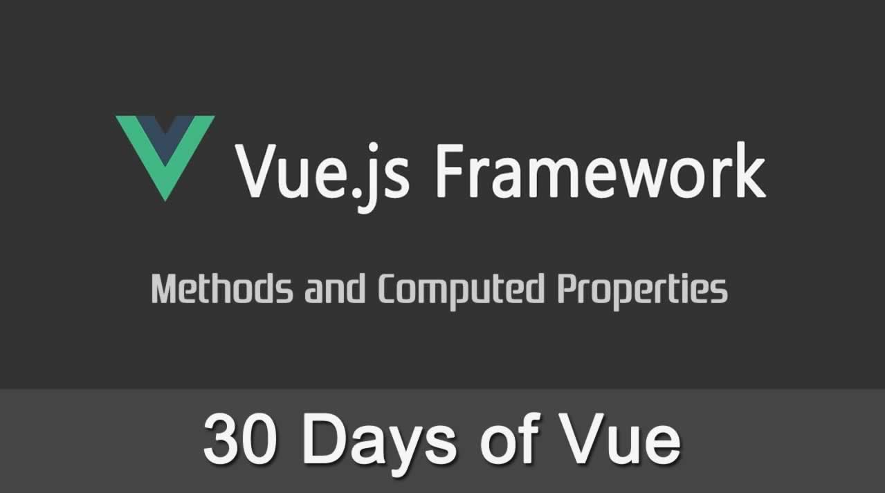30 Days of Vue - Methods and Computed Properties