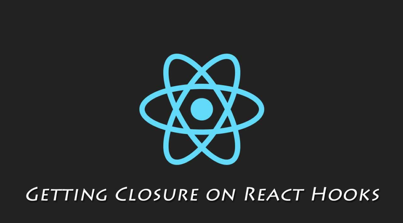 Getting Closure on React Hooks