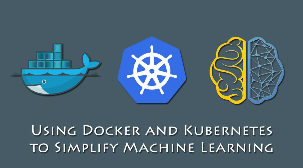 Using Docker and Kubernetes to Simplify Machine Learning