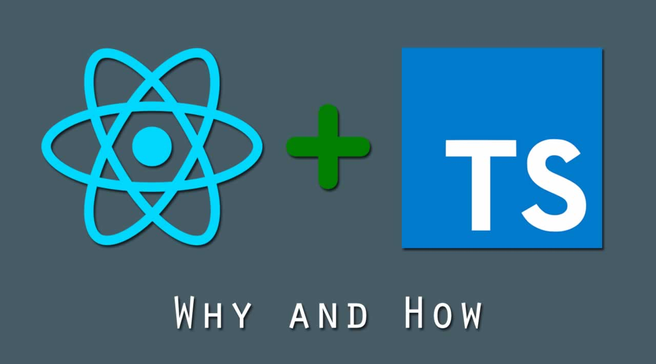 React + TypeScript: Why and How