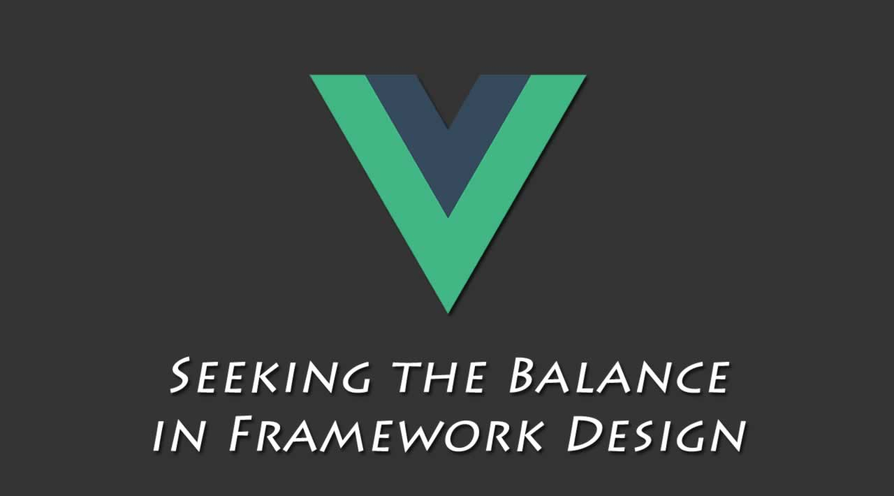 Vue.js Tutorial: Seeking the Balance in Framework Design