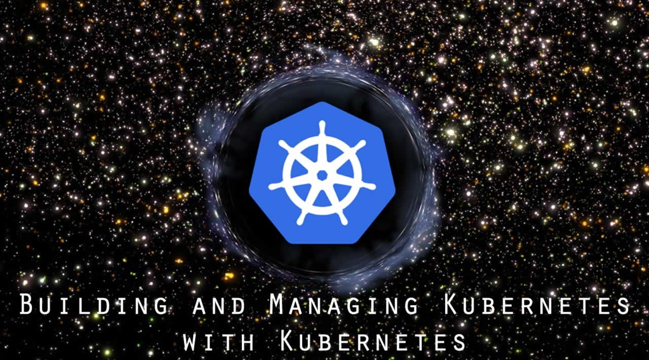 Building and Managing Kubernetes with Kubernetes