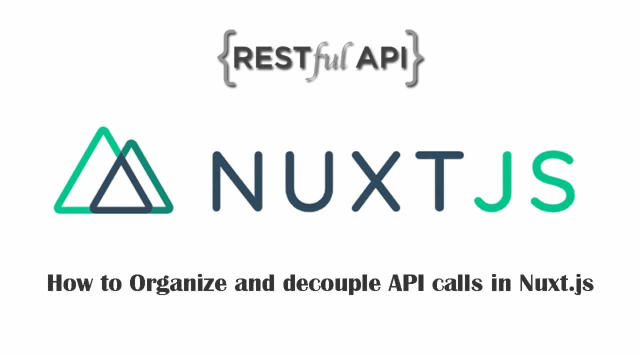How to Organize and decouple API calls in Nuxt.js