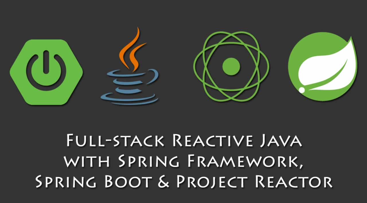 Full-stack Reactive Java with Spring Framework, Spring Boot and Project Reactor