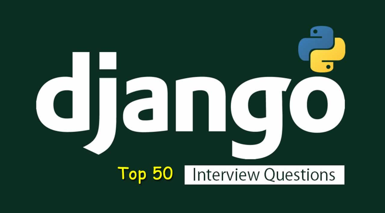 Top 50 commonly asked Django Interview Questions and Answers