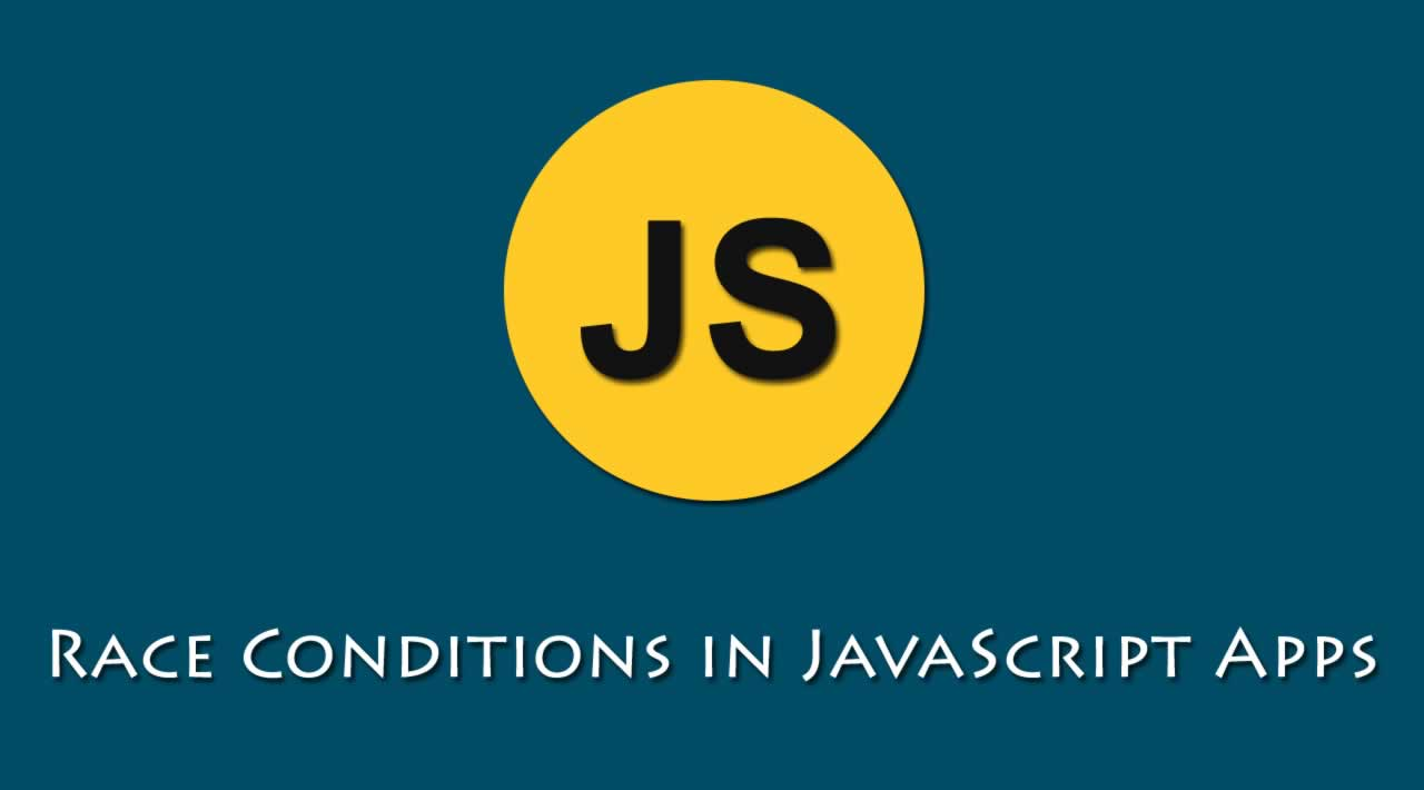 Race Conditions in JavaScript Apps