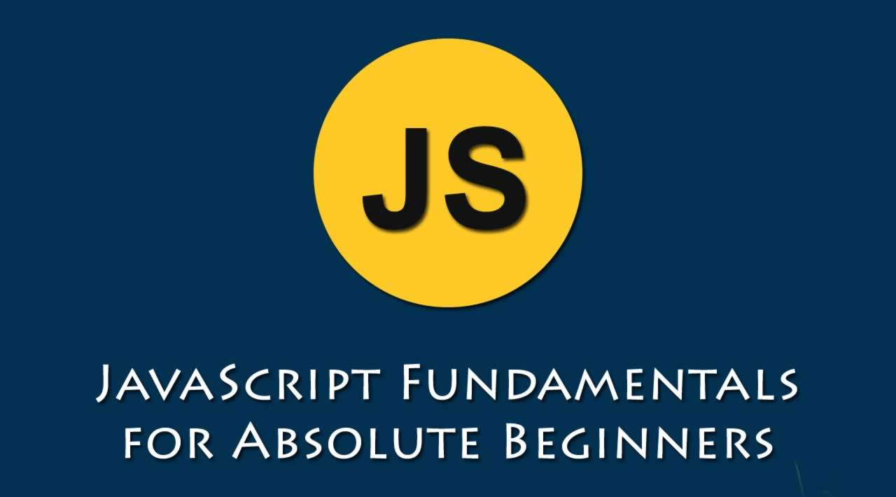 JavaScript Fundamentals for Absolute Beginners