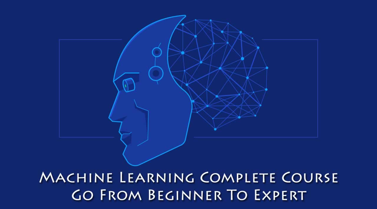 Machine Learning Complete Course: Go From Beginner To Expert