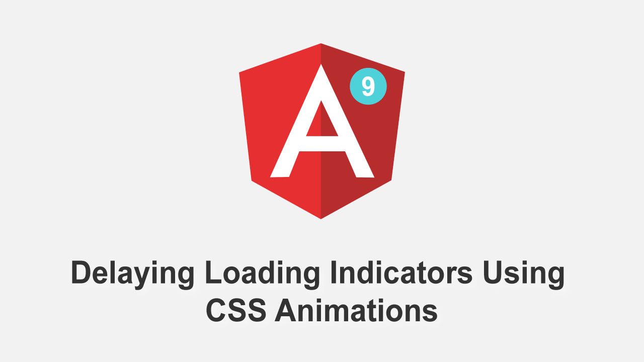 Angular 9 Tutorials: Delaying Loading Indicators Using CSS Animations