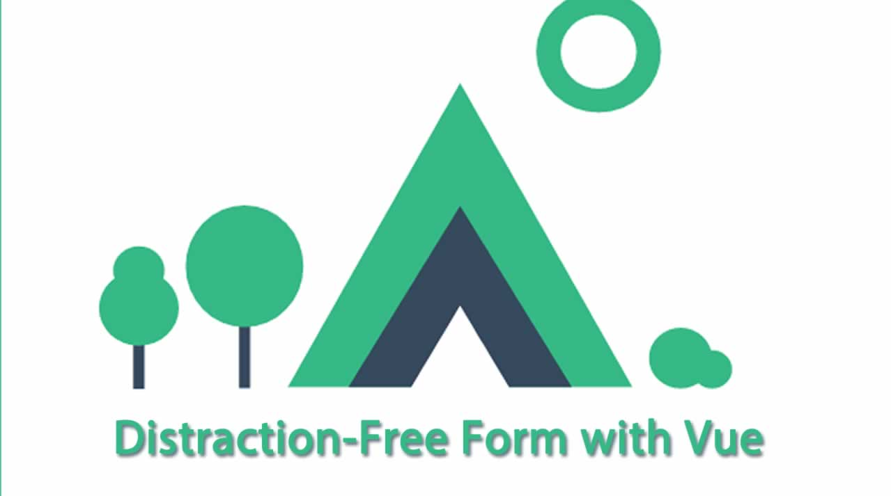 Building an Interactive and Distraction-Free Form with Vue
