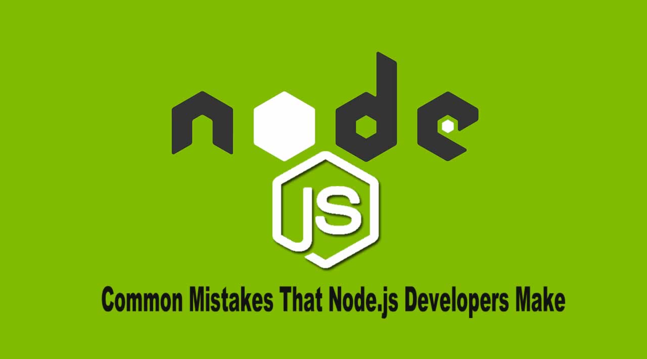 Common Mistakes That Node.js Developers Make