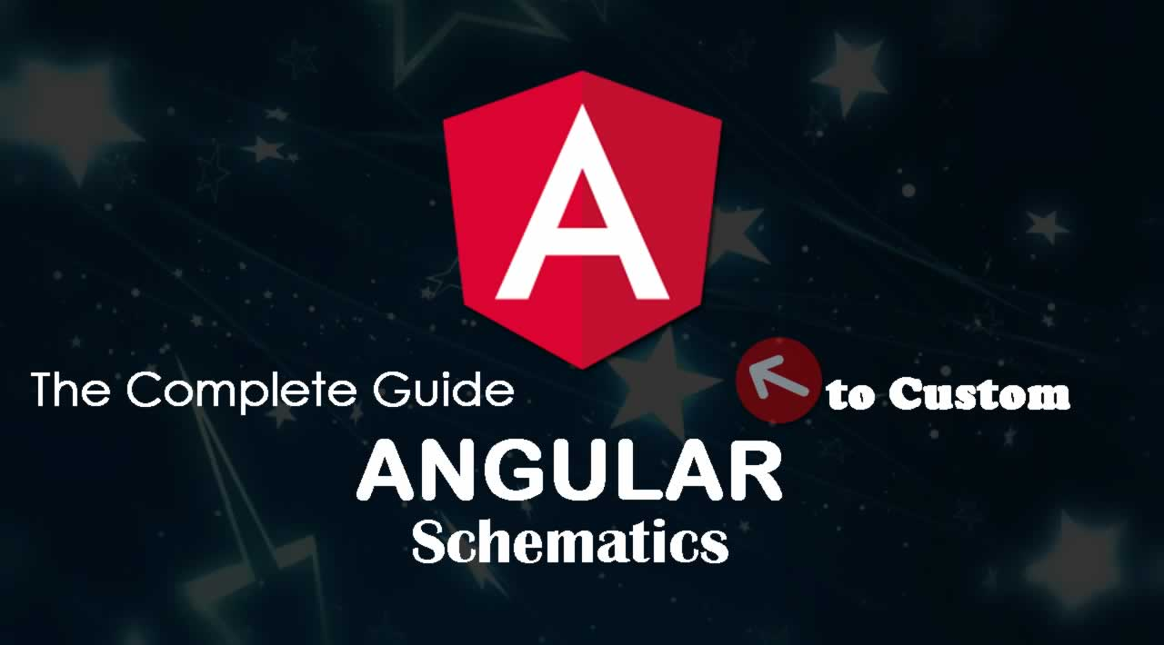 The Complete Guide to Custom Angular Schematics