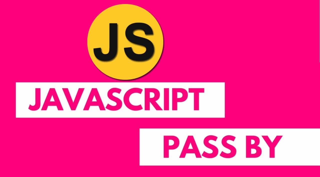 JavaScript   Pass By Value And Pass By Reference In JavaScript