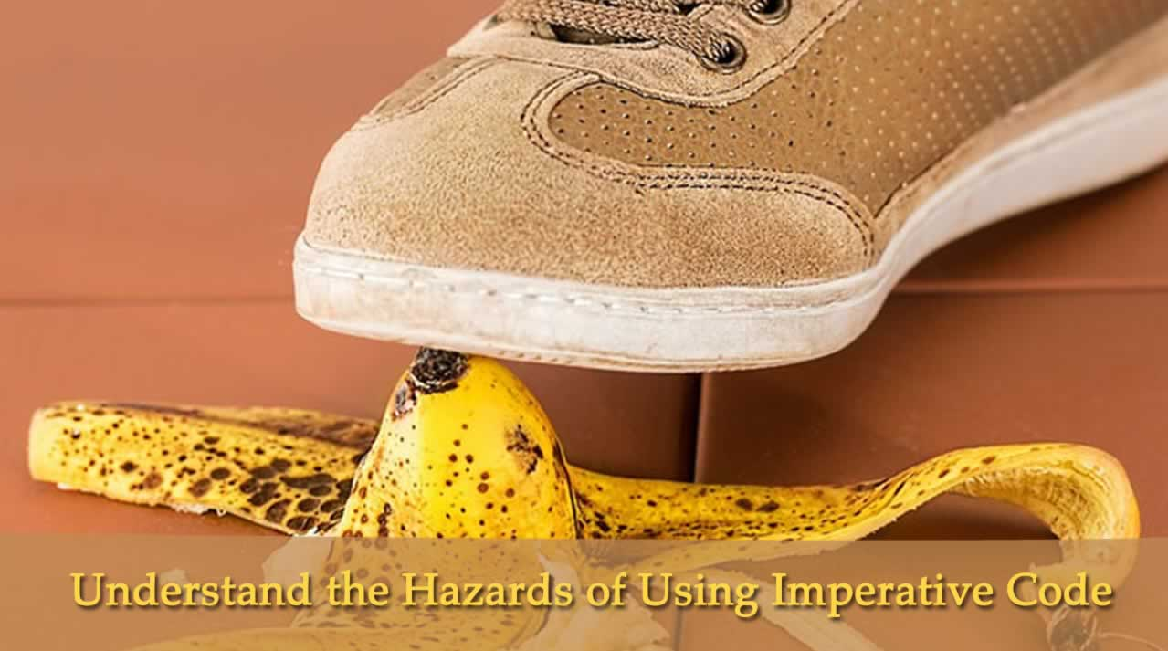 Understand the Hazards of Using Imperative Code