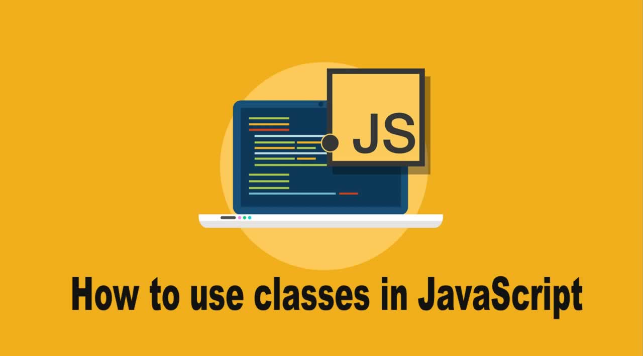 JavaScript | How to use classes in JavaScript