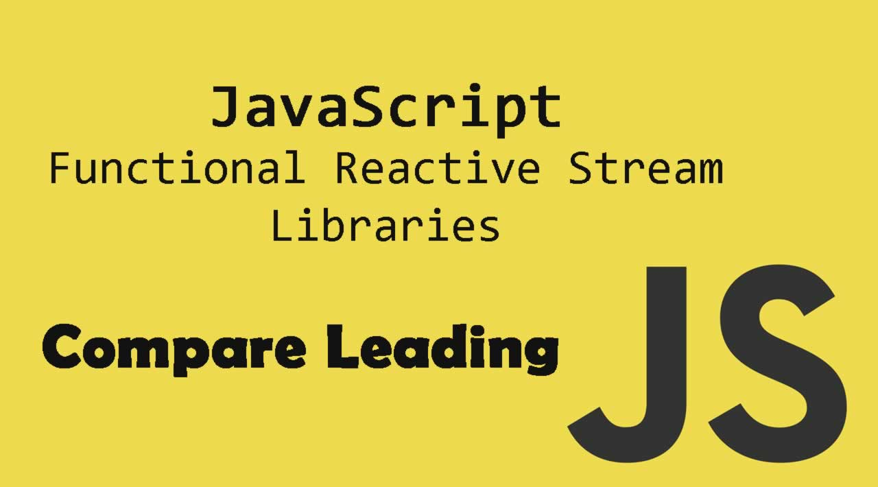 JavaScript Functional Reactive Stream Libraries - Compare Leading