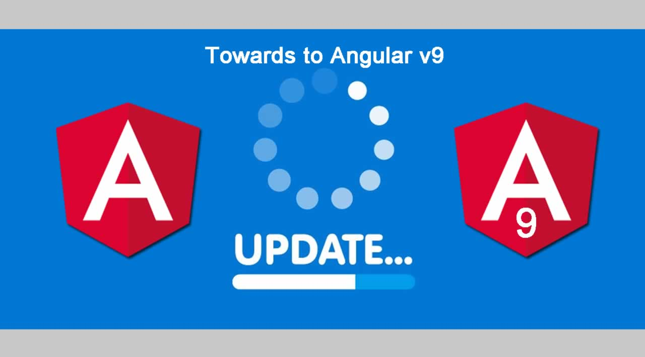 Towards to Angular v9: 9.0.0-rc 0 and a Update Guide