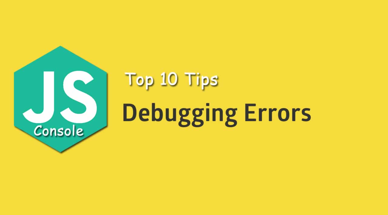 Top 10 Tips for JavaScript Debugging with Console