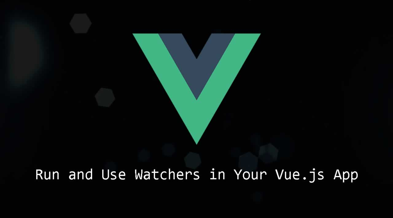 How to Run and Use Watchers in Your Vue.js App
