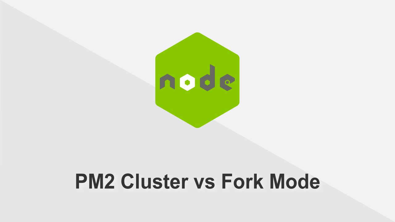 What is the difference between PM2 Cluster vs Fork Mode in Node.JS