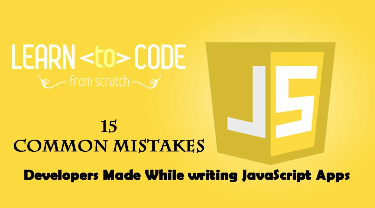 15 Common Mistakes Developers Made While writing JavaScript Apps