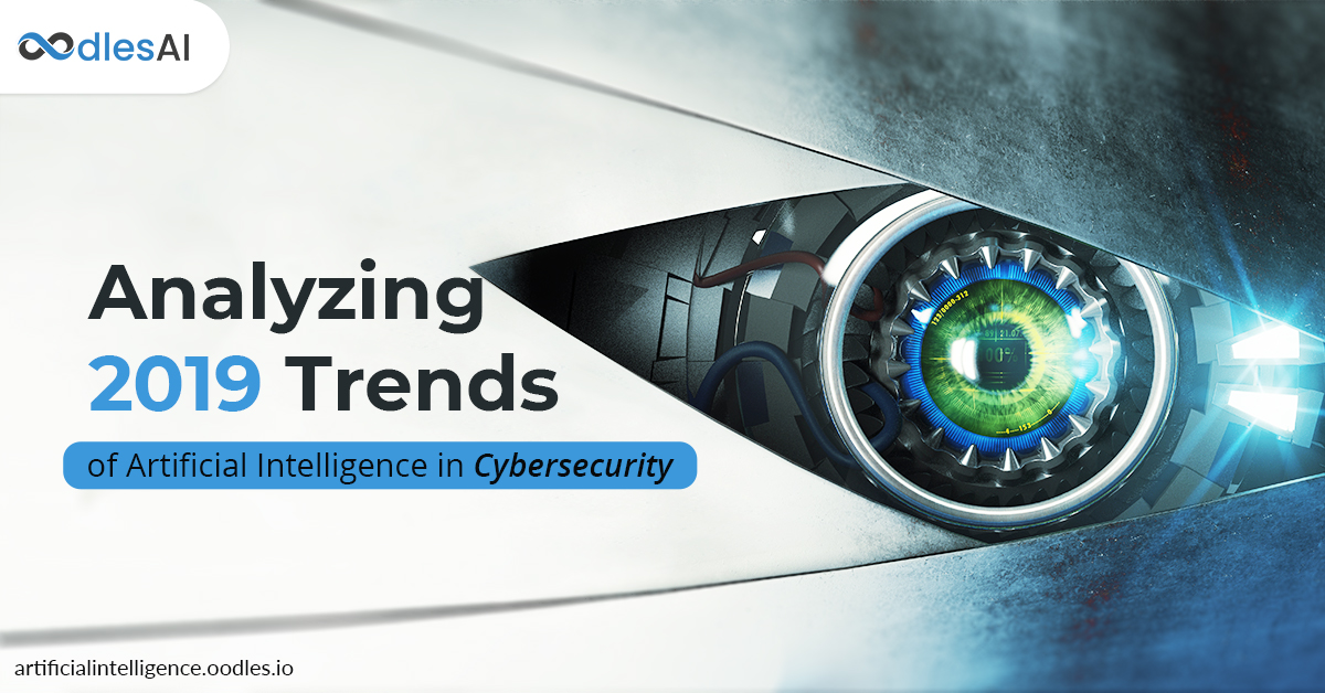 Analyzing 2019 Trends of Artificial Intelligence in Cybersecurity