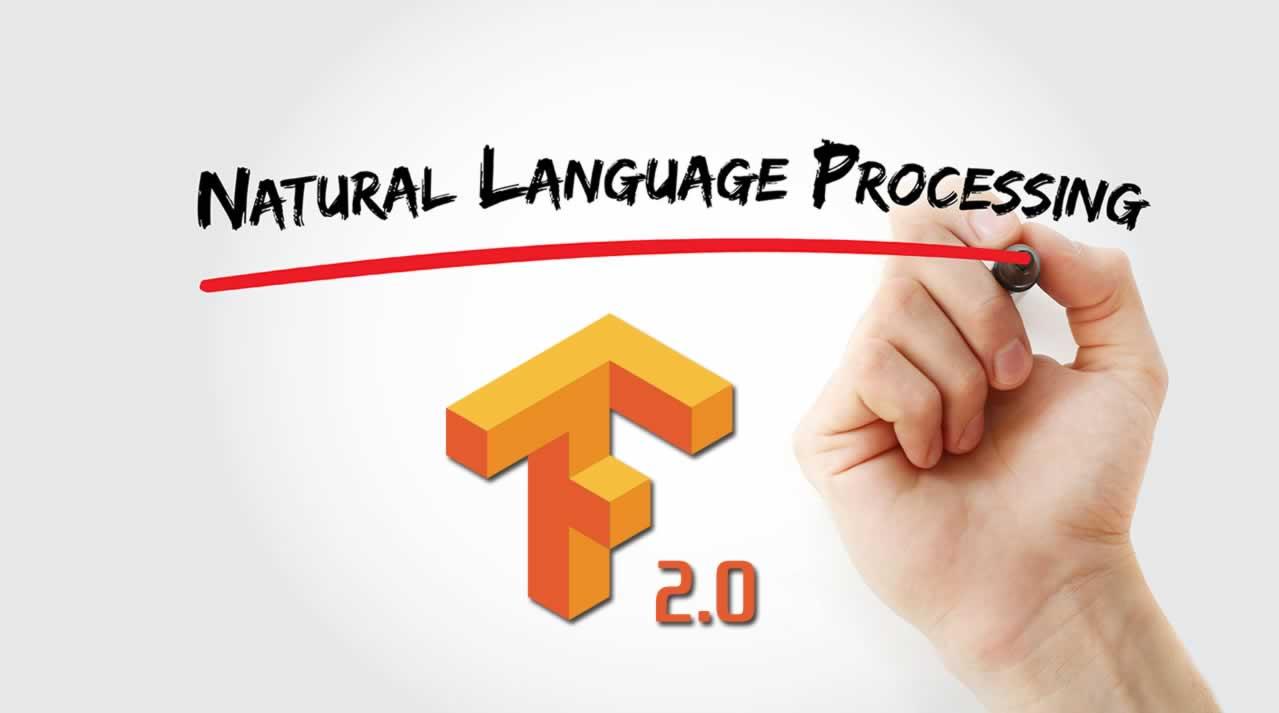 TensorFlow 2.0: Natural Language Processing