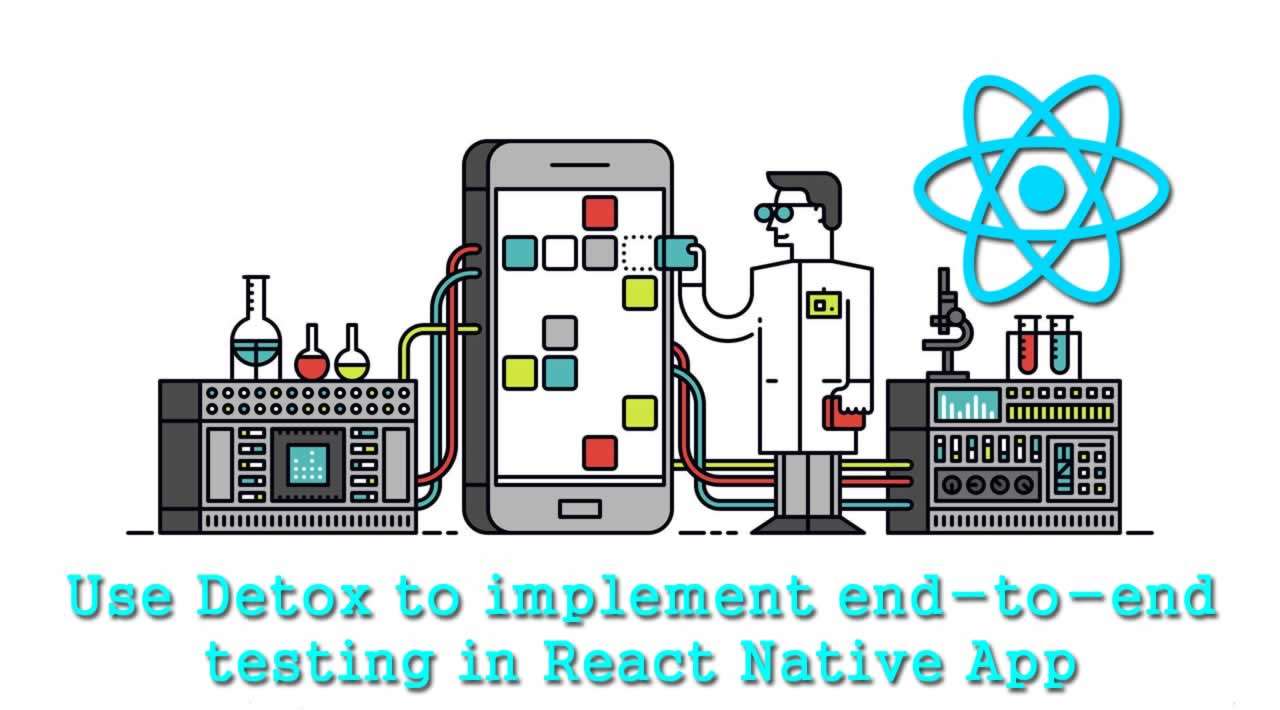 How to use Detox to implement end-to-end testing in React Native App?