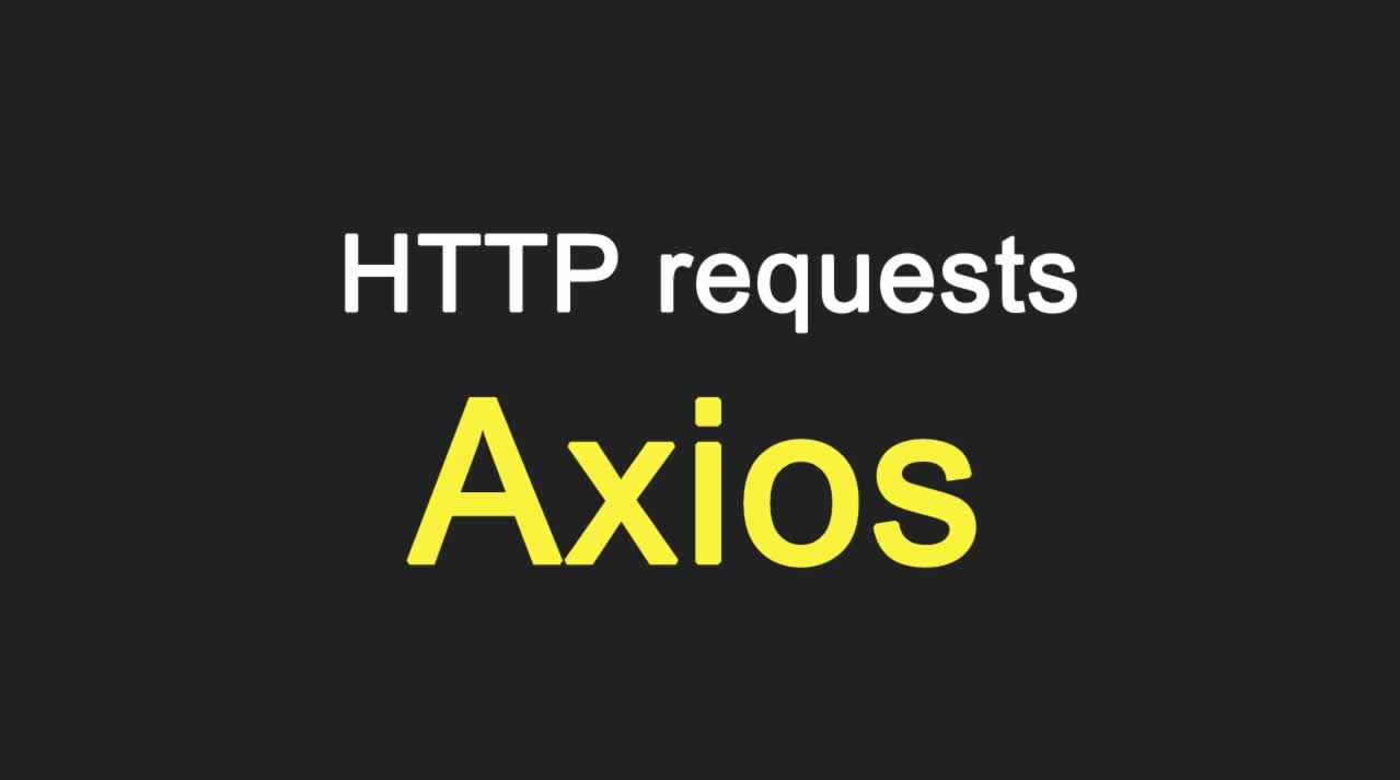 HTTP requests using Axios