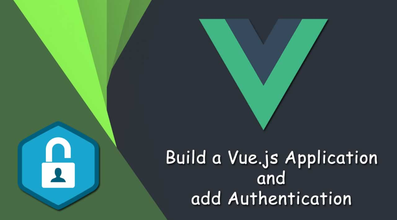 Learn how to build a Vue.js Application and add Authentication
