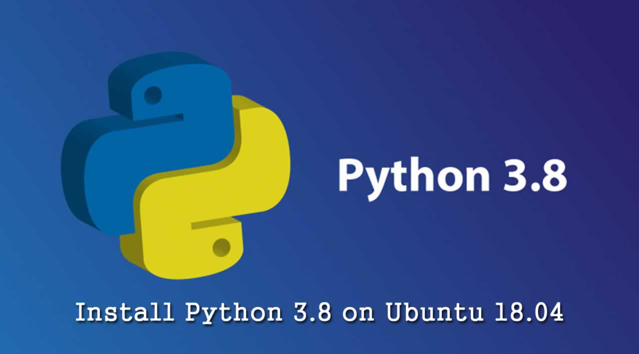 How to Install Python 3.8 on Ubuntu 18.04?