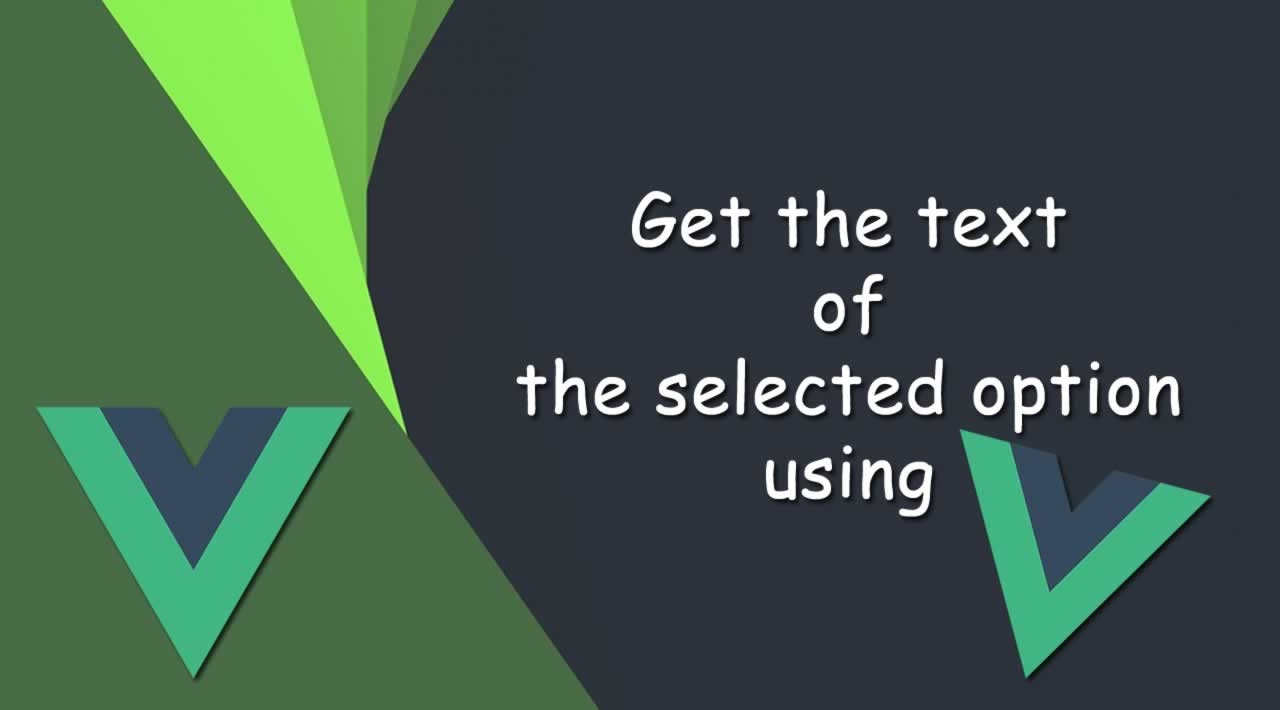 How to get the text of the selected option using Vue.js?