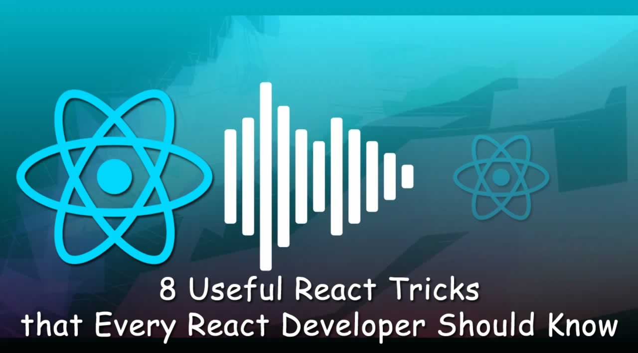 8 Useful React Tricks that Every React Developer Should Know