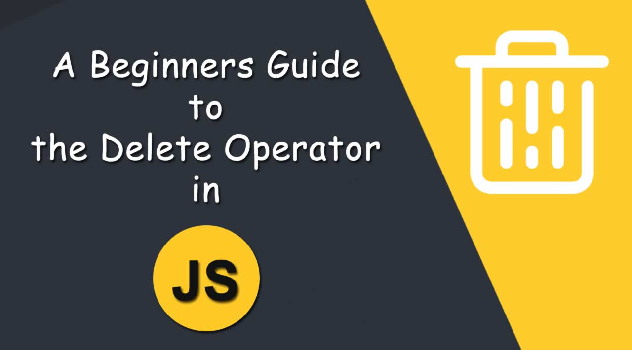 A Beginners Guide to the Delete Operator in JavaScript