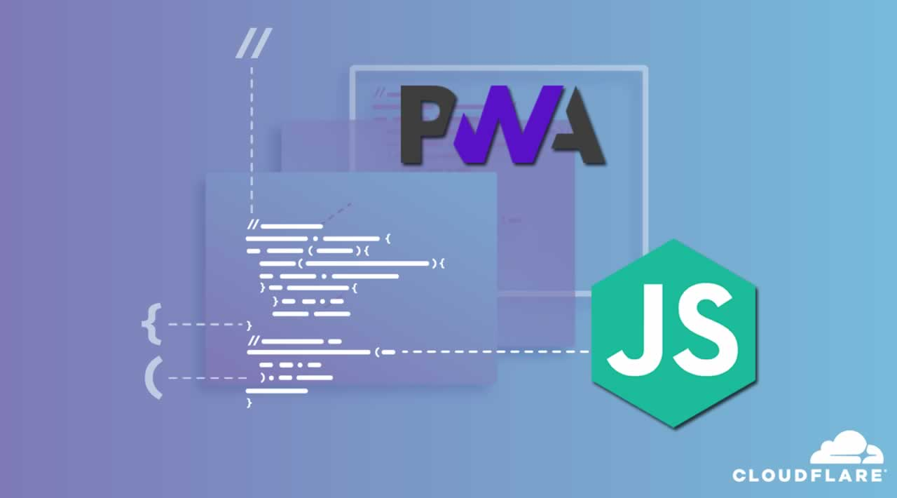 Build Progressive Web Apps using JavaScript with Cloudflare Workers
