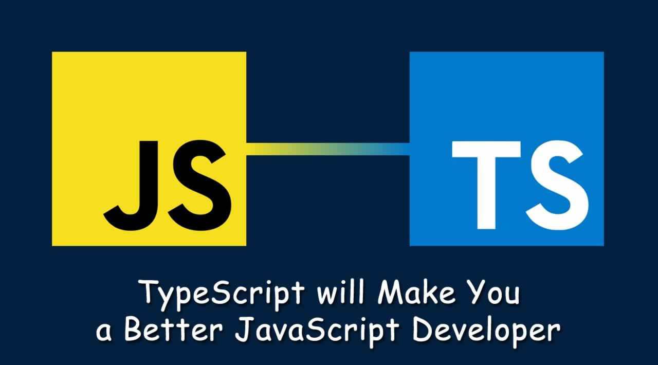 TypeScript will Make You a Better JavaScript Developer