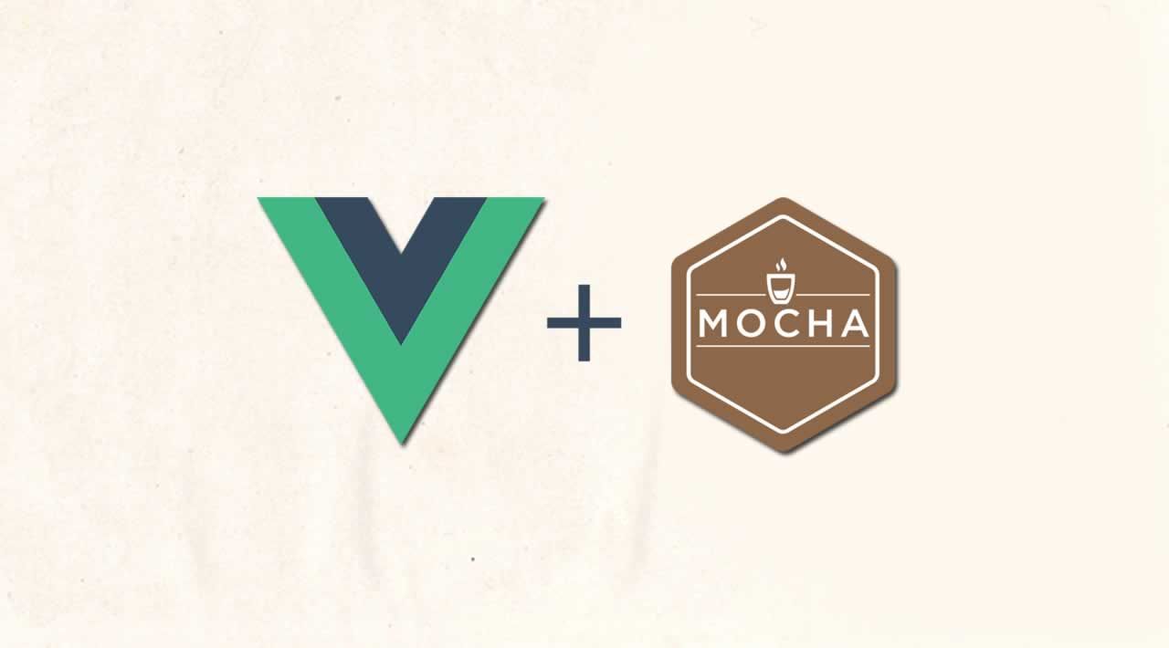 Vue.js Testing Guide: Unit testing in Vue and Mocha