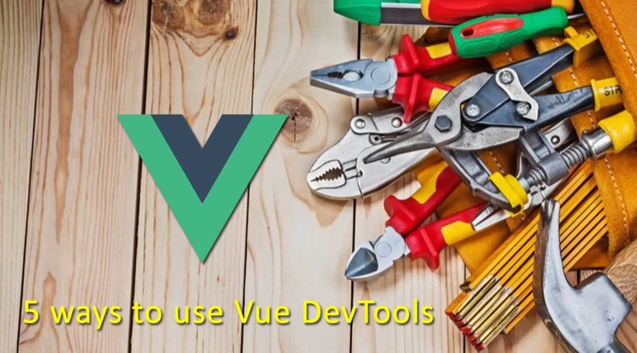 5 ways to use Vue DevTools for Quicker and more Efficient Debugging