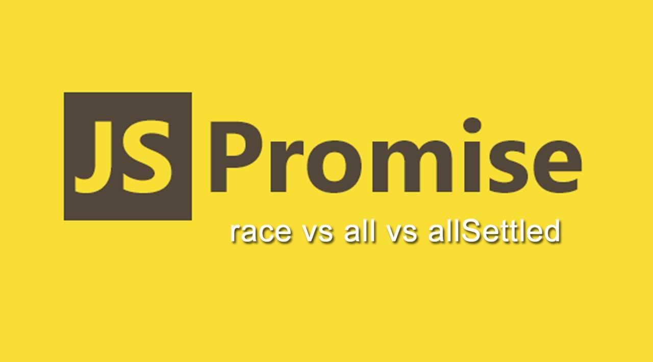 JavaScript Promises: race vs all vs allSettled - What, Why, and When