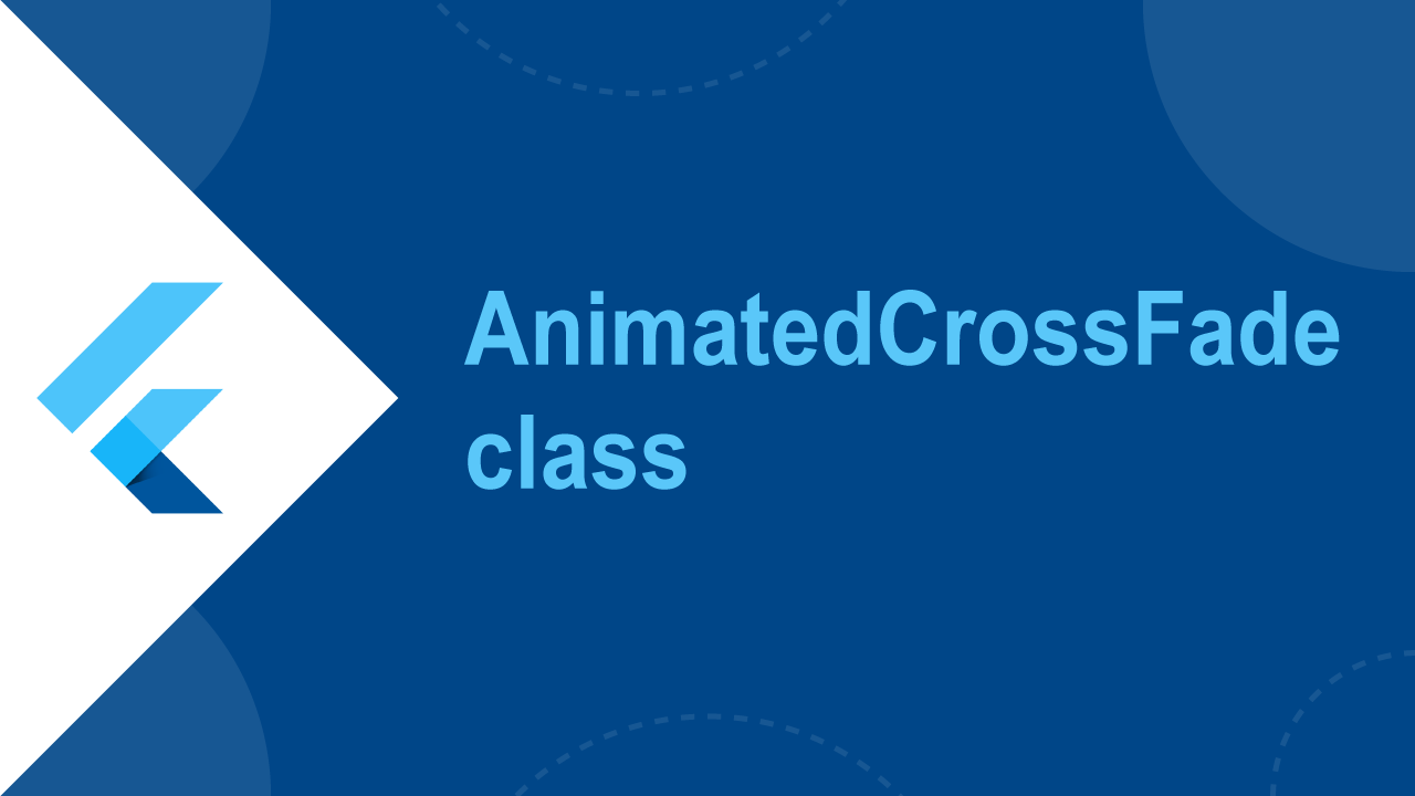 How to use Animated Cross Fade class in Flutter Widget